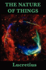 Of the Nature of Things : A Metrical Translation by William Ellery Leonard - Titus Carus Lucretius