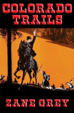 Colorado Trails - Zane Grey