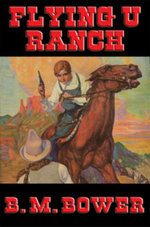 Flying U Ranch : With linked Table of Contents - B. M. Bower