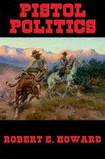 Pistol Politics - Robert E. Howard