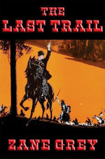 The Last Trail : With linked Table of Contents - Zane Grey