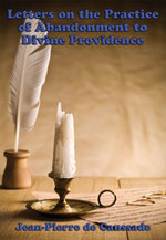Letters on the Practice of Abandonment to Divine Providence : With linked Table of Contents - Jean-Pierre de Caussade
