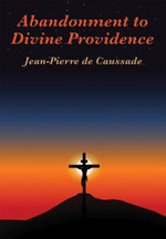 Abandonment to Divine Providence : With linked Table of Contents - Jean-Pierre de Caussade