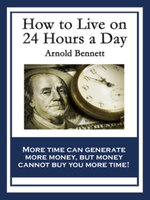 How to Live on 24 Hours a Day : With linked Table of Contents - Arnold Bennett