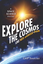 Explore the Cosmos like Neil deGrasse Tyson : A Space Science Journey - Cap Saucier