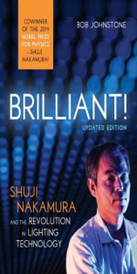 Brilliant! : Shuji Nakamura And the Revolution in Lighting Technology (Updated Edition) - Bob Johnstone