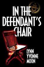 In the Defendant's Chair - Lynn Yvonne Moon