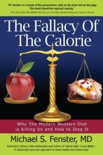 The Fallacy of The Calorie : Why The Modern Western Diet is Killing Us and How to Stop It - Dr. Michael S. Fenster