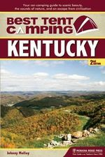 Best Tent Camping: Kentucky : Your Car-Camping Guide to Scenic Beauty, the Sounds of Nature, and an Escape from Civilization - Johnny Molloy