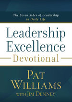 Leadership Excellence Devotional : The Seven Sides of Leadership in Daily Life - Pat Williams