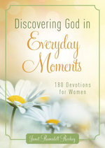 Discovering God in Everyday Moments : 180 Devotions for Women - Janet Ramsdell Rockey
