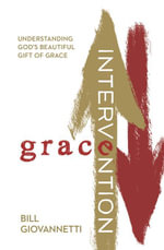 Grace Intervention : Understanding God's Beautiful Gift of Grace - Bill Giovannetti
