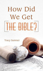 How Did We Get the Bible? - Tracy M. Sumner