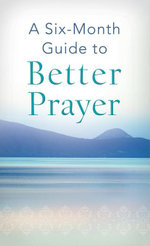A Six-Month Guide to Better Prayer - Compiled by Barbour Staff