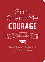 God, Grant Me Courage : Devotional Prayers for Graduates - Class of 2015 - Tina Krause