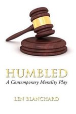 Humbled : A Contemporary Morality Play - Len Blanchard