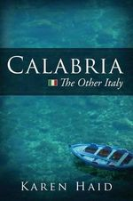 Calabria : The Other Italy - Karen Haid