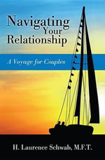 Navigating Your Relationship : A Voyage for Couples - H Laurence Schwab
