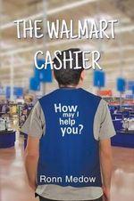 The Walmart Cashier - Ronn Medow