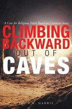 Climbing Backward Out of Caves - John R Harris