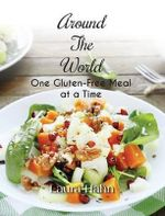 Around the World, One Gluten-Free Meal at a Time - Laura Hahn