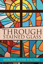 Through Stained Glass - Marlene Louise Walters