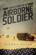 Confessions of an Airborne Soldier - Glenda Dugar