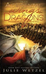On the Accidental Wings of Dragons : Dragons of Eternity - Julie Wetzel