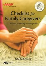 ABA/AARP Checklist for Family Caregivers : A Guide to Making It Manageable - Sally Balch Hurme