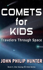 Comets for Kids : Travelers Through Space - John Philip Hunter