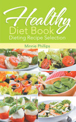 Healthy Diet Book : Dieting Recipe Selection - Minnie Phillips