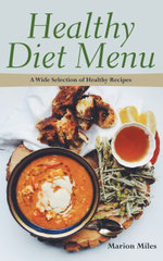 Healthy Diet Menu : A Wide Selection of Healthy Recipes - Marion Miles