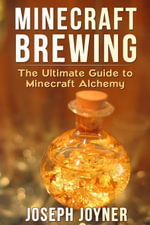 Minecraft Brewing : The Ultimate Guide to Minecraft Alchemy - Joseph Joyner