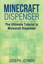 Minecraft Dispenser : The Ultimate Tutorial to Minecraft Dispenser - Joseph Joyner