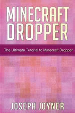 Minecraft Dropper : The Ultimate Tutorial to Minecraft Dropper - Joseph Joyner