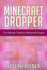 Minecraft Dropper : The Ultimate Tutorial to Minecraft Dropper - Joseph Joyner