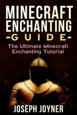 Minecraft Enchanting Guide : The Ultimate Minecraft Enchanting Tutorial - Joseph Joyner