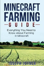 Minecraft Farming Guide : Everything You Need to Know about Farming in Minecraft - Joseph Joyner