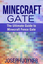 Minecraft Gate : The Ultimate Guide to Minecraft Fence Gate - Joseph Joyner