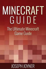 Minecraft Guide : The Ultimate Minecraft Game Guide - Joseph Joyner