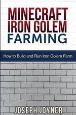 Minecraft Iron Golem Farming : How to Build and Run Iron Golem Farm - Joseph Joyner
