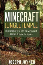 Minecraft Jungle Temple : The Ultimate Guide to Minecraft Game Jungle Temples - Joseph Joyner