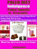 Paleo Diet Indulgence : Paleo Sweets & Treats: Quick Paleo Snack Recipes & Paleo vegan Dessert Recipes Made With No Grain - Scrumptious Dairy Free Choc - Juliana Baldec