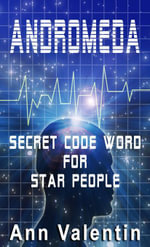 Andromeda : Secret Code for Star People - Ann Valentin