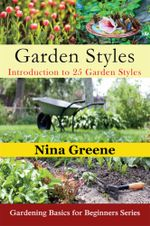 Garden Styles : Introduction to 25 Garden Styles: Gardening Basics for Beginners Series - Nina Greene