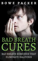 Bad Breath Cures : Bad breath remedies that eliminate halitosis - Bowe Packer