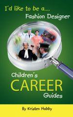 I'd like to be a Fashion Designer : Children's Career Guides - Kristen Hobby