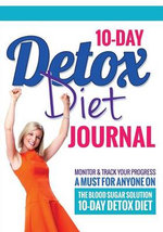 10-Day Detox Diet Journal : Monitor & Track Your Progress - A Must for Anyone on the Blood Sugar Solution 10-Day Detox Diet - Bowe Packer