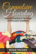 Compulsive Hoarding : Understanding & Treating Compulsive Hoarding - Bowe Packer