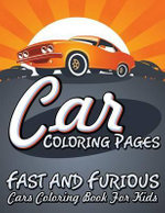 Car Coloring Pages (Fast and Furious Cars Coloring Book for Kids) - Speedy Publishing LLC